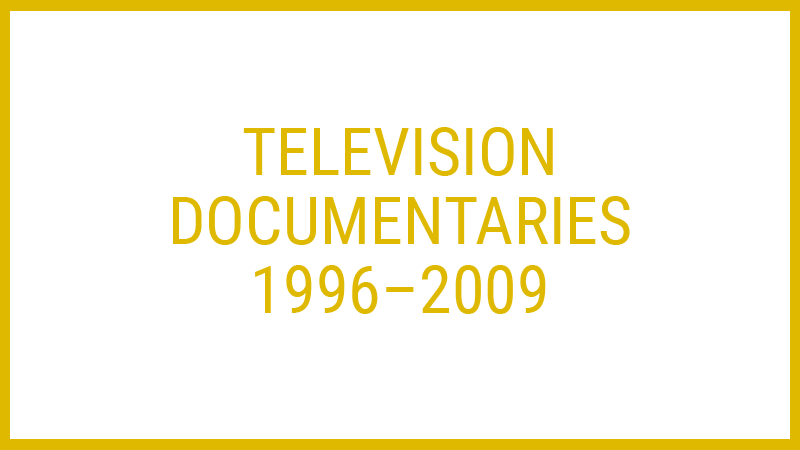 TV Documentaries 1996–2009